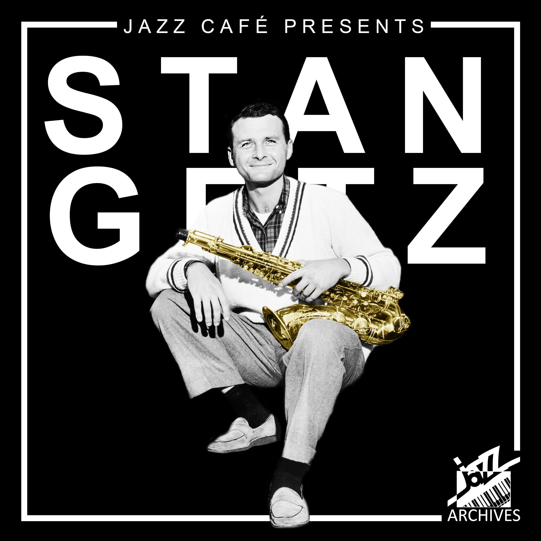 jazz café presents: stan getz