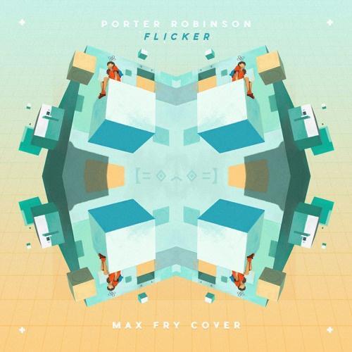 flicker (Porter Robinson Cover)-flicker (Porter Robinson Cover) 求助歌词
