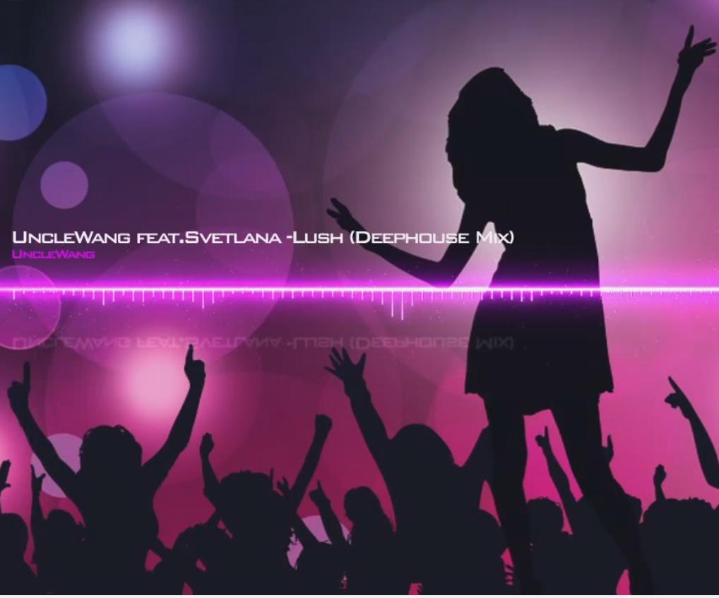 UncleWang feat.Svetlana-Lush (deephouse mix)