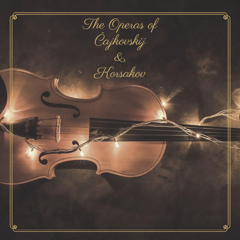 The Operas of Čajkovskij & Korsakov